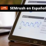 Guía de SEMrush en español completa