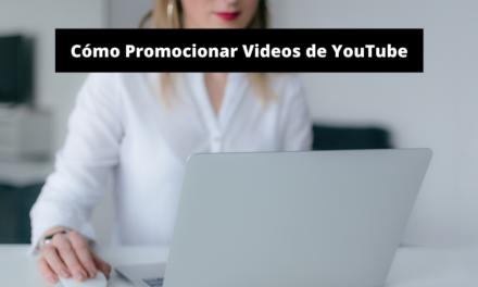 ¿Cómo Promocionar Videos de YouTube?