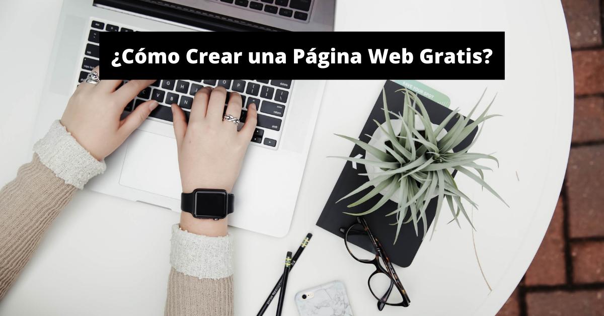 ¿Cómo Crear una Página Web Gratis?