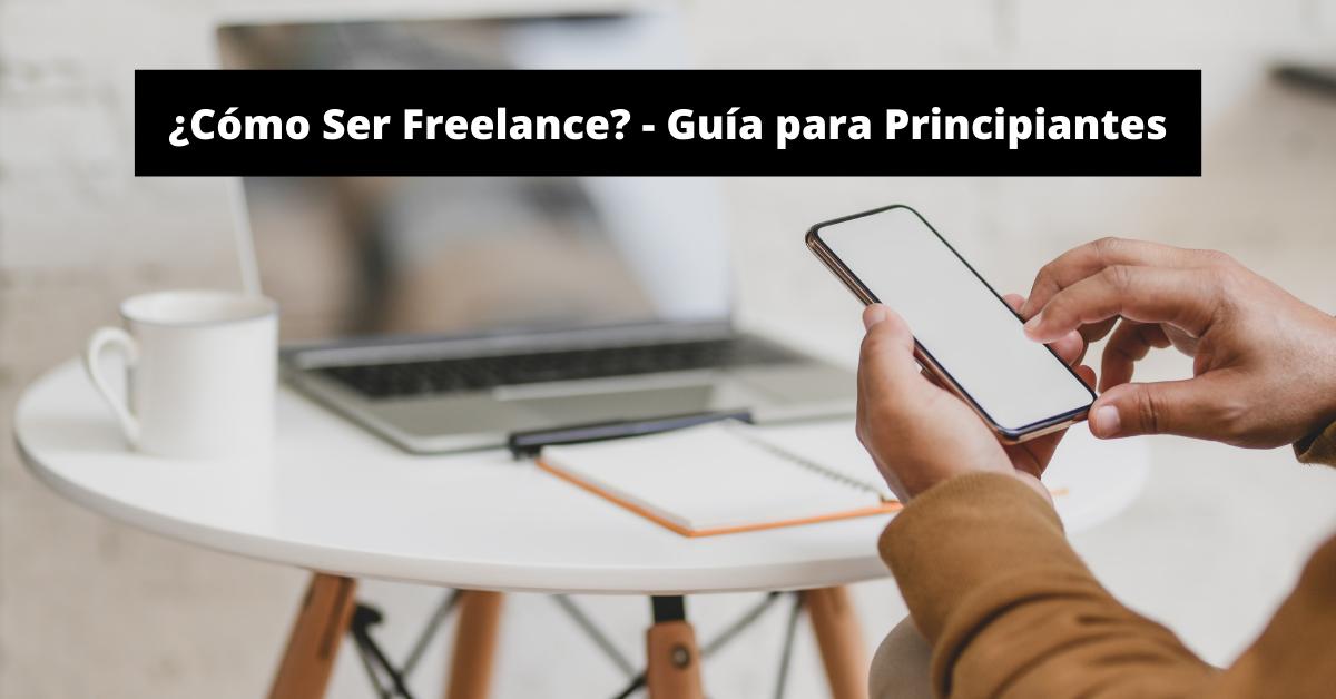 Cómo Ser Freelance: Guía para Principiantes