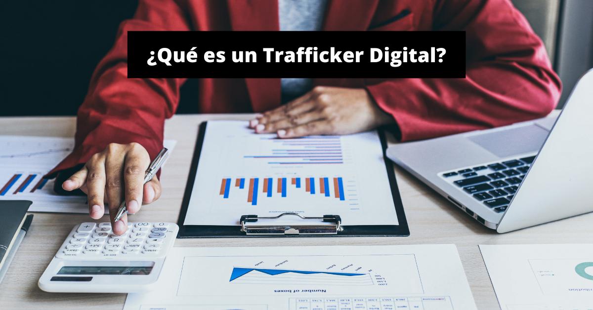 Qué es un Trafficker Digital: Guía Principiantes
