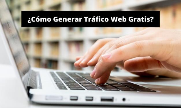 ¿Cómo Generar Tráfico Web Gratis?