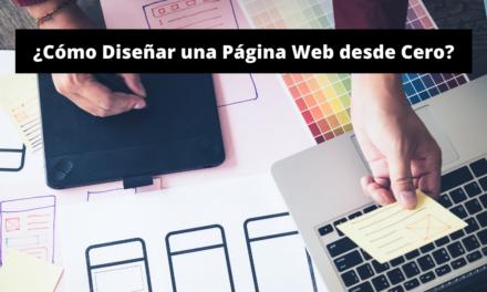 ¿Cómo Diseñar una Página Web desde Cero?