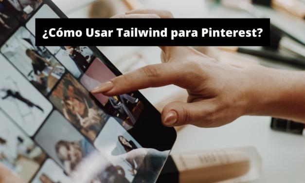 ¿Cómo Usar Tailwind para Pinterest?